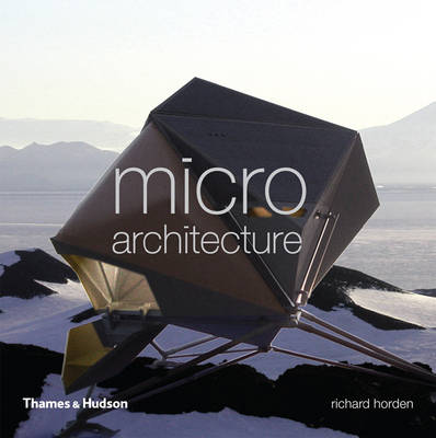 Micro Architecture: Lightweight, Mobile and Ecological Buildings for the Future (Hardback)