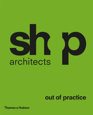 SHoP Architects: Out of Practice (Hardback)