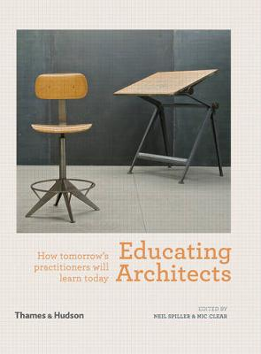 Educating Architects: How Tomorrow's Practitioners Will Learn Today (Hardback)