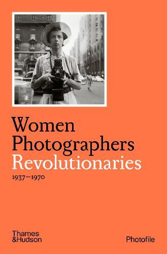 Women Photographers: Revolutionaries - Photofile (Paperback)
