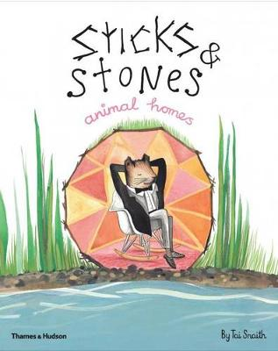 Sticks & Stones: Animal Homes (Hardback)