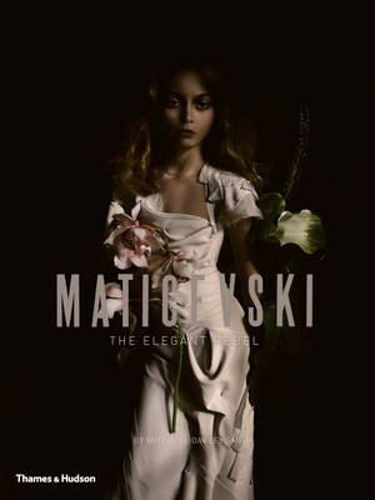 Maticevski: The Elegant Rebel (Hardback)
