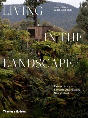 Living in the Landscape: Extraordinary rural homes in Australia and New Zealand (Hardback)