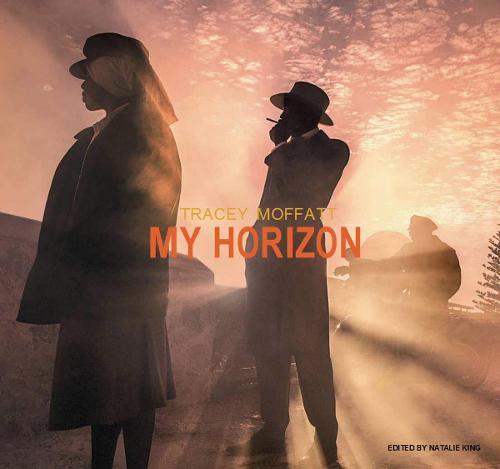 Tracey Moffatt: My Horizon (Hardback)