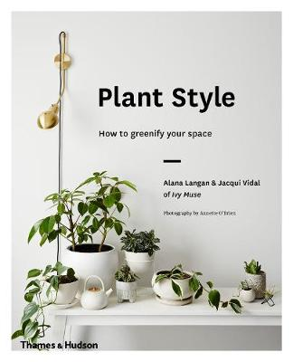 Plant Style: How to greenify your space (Hardback)