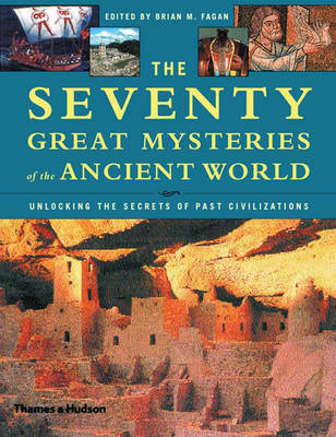 The Seventy Great Mysteries of the Ancient World: Unlocking the Secrets of Past Civilizations (Hardback)