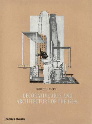 Decorative Arts and Architecture of the 1920s: Le Arti d'Oggi (Hardback)