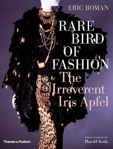 Rare Bird of Fashion: The Irreverent Iris Apfel (Hardback)