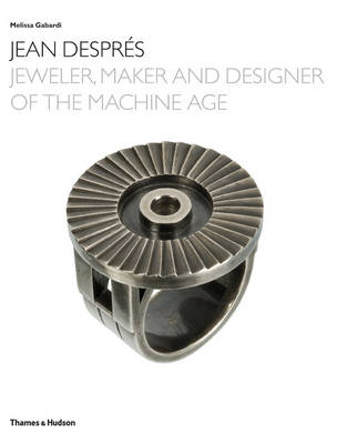 Jean Despres: Jeweler, Maker and Designer of the Machine Age (Hardback)