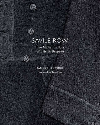 Savile Row: The Master Tailors of British Bespoke (Hardback)