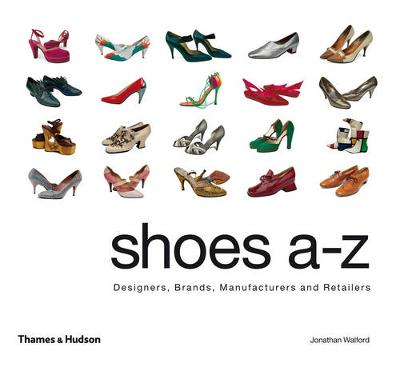 Shoes A-Z: Designers, Brands, Manufacturers and Retailers (Hardback)