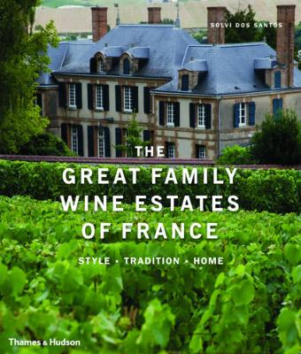 Great Family Wine Estates of France: Style * Tradition * Home (Hardback)