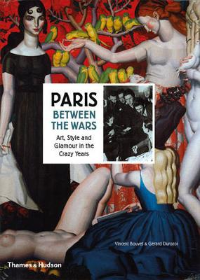 Paris Between the Wars: Art, Style and Glamour in the CrazyYears (Hardback)