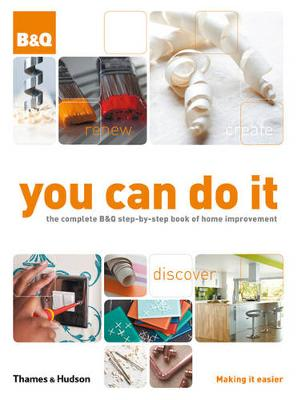 You Can Do It: The Complete B&Q Step-by-Step Book of Home Improvement (Hardback)