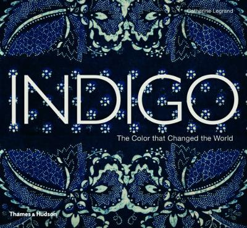Indigo: The Colour that Changed the World (Hardback)