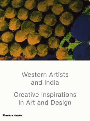 Western Artists and India: Creative Inspirations in Art and Design (Hardback)