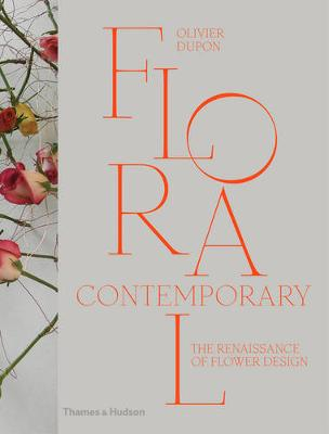 Floral Contemporary: The Renaissance of Flower Design (Hardback)