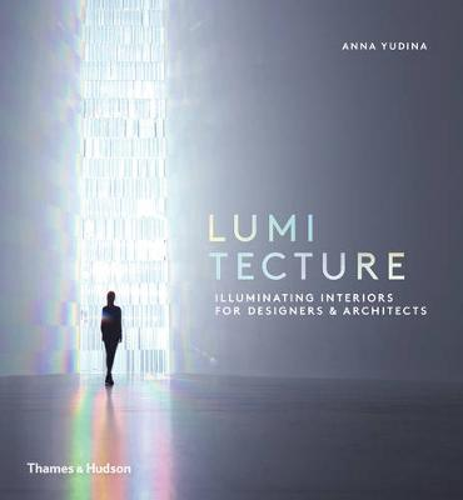 Lumitecture: Illuminating Interiors for Designers & Architects (Hardback)