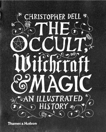 The Occult, Witchcraft & Magic: An Illustrated History (Hardback)