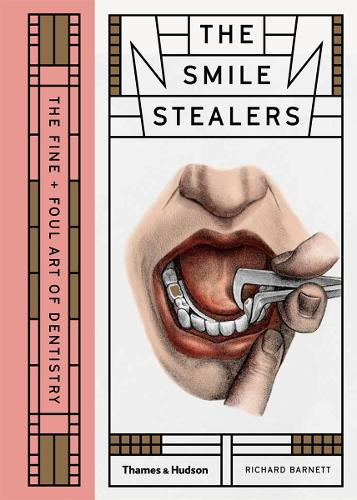The Smile Stealers: The Fine and Foul Art of Dentistry (Hardback)