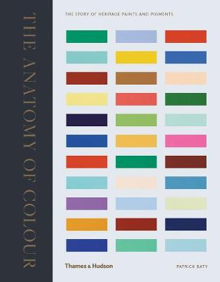 The Anatomy of Colour: The Story of Heritage Paints and Pigments (Hardback)