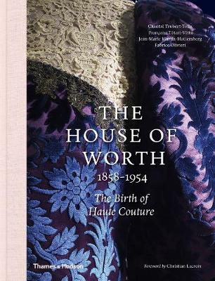 The House of Worth, 1858-1954: The Birth of Haute Couture (Hardback)