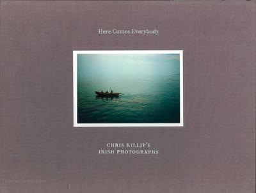 Here Comes Everybody: Chris Killip's Irish Photographs (Hardback)