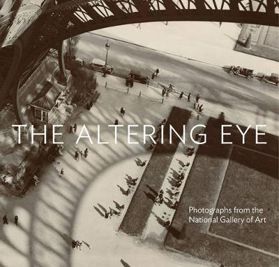The Altering Eye: Photographs from the National Gallery of Art (Hardback)