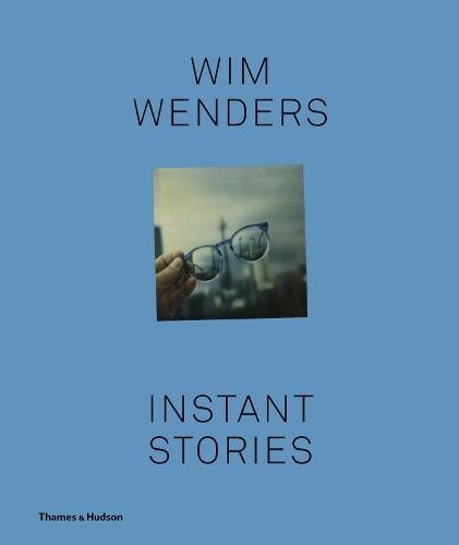 Wim Wenders: Instant Stories (Hardback)