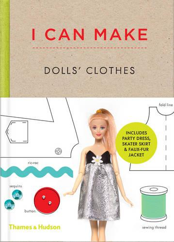 I Can Make Dolls' Clothes: Easy-to-follow patterns to make clothes and accessories for your favourite doll (Hardback)