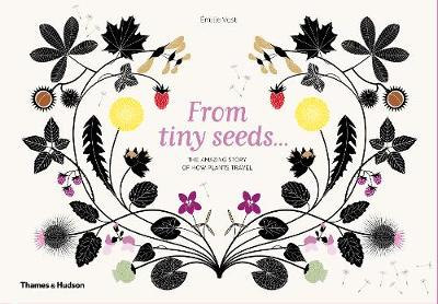 From Tiny Seeds: The Amazing Story of How Plants Travel (Hardback)