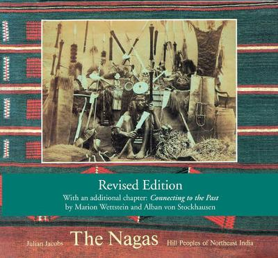 The Nagas: Hill Peoples of Northeast India: Society, Culture and the Colonial Encounter (Paperback)