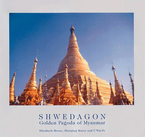 Shwedagon: Golden Pagoda of Myanmar (Hardback)