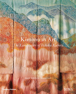 Kimono as Art: The Landscapes of Itchiku Kubota (Hardback)