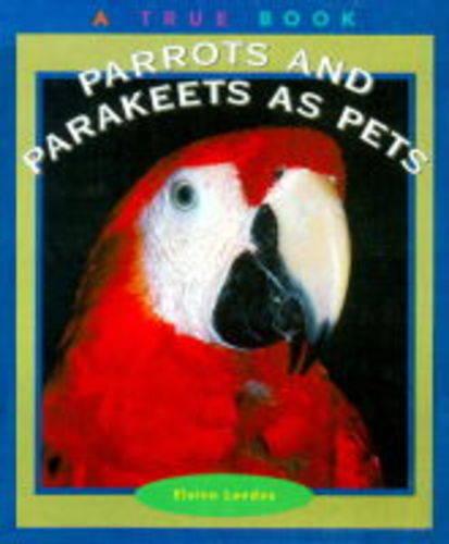 Parrots and Parakeets as Pets - True Books - Pets S. (Hardback)