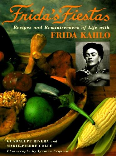 Frida's Fiestas: Recipes & Remniscences of Life with Frida Kahlo (Hardback)