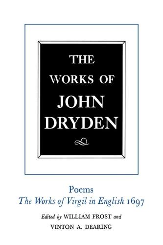 The Works of John Dryden, Volume VI: Poems, The Works of Virgil in English 1697 - Works of John Dryden 6 (Hardback)