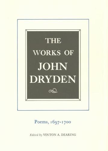 The Works of John Dryden, Volume VII: Poems, 1697-1700 - Works of John Dryden 7 (Hardback)