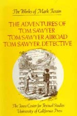 The The Adventures of Tom Sawyer: The Adventures of Tom Sawyer, Tom Sawyer Abroad, and Tom Sawyer, Detective WITH Tom Sawyer Abroad AND Tom Sawyer, Detective - The Works of Mark Twain 4 (Hardback)