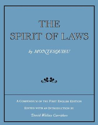 The Spirit of Laws: A Compendium of the First English Edition (Paperback)