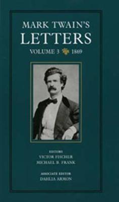 Mark Twain's Letters: Mark Twain's Letters, Volume 3 1869 v. 3 - Mark Twain Papers 9 (Hardback)