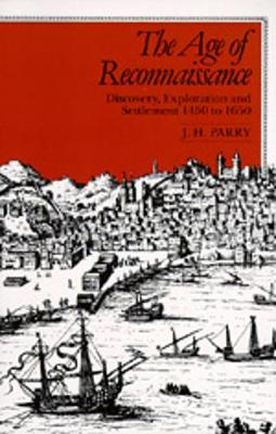 The Age of Reconnaissance: Discovery, Exploration, and Settlement, 1450-1650 (Paperback)