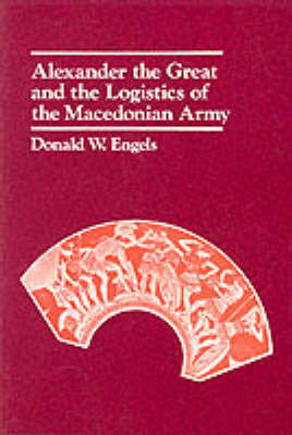 Alexander the Great and the Logistics of the Macedonian Army (Paperback)