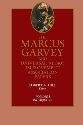 The Marcus Garvey and Universal Negro Improvement Association Papers, Vol. I: 1826-August 1919 - The Marcus Garvey and Universal Negro Improvement Association Papers 1 (Hardback)