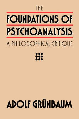 The Foundations of Psychoanalysis: A Philosophical Critique - Pittsburgh Series in Philosophy and History of Science 2 (Paperback)