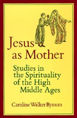 Jesus as Mother: Studies in the Spirituality of the High Middle Ages - Center for Medieval and Renaissance Studies, UCLA 16 (Paperback)