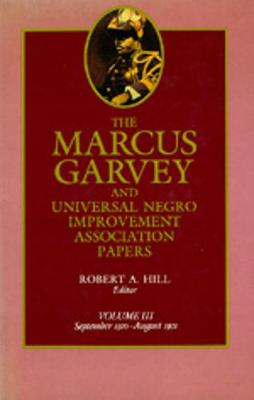 Marcus Garvey and Universal Negro Improvement Association Papers: The Marcus Garvey and Universal Negro Improvement Association Papers, Vol. III Sept.1920-Aug.1921 v. 3 - The Marcus Garvey and Universal Negro Improvement Association Papers 3 (Hardback)
