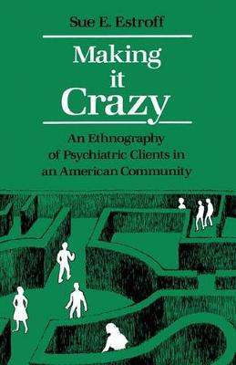 Making It Crazy: An Ethnography of Psychiatric Clients in an American Community (Paperback)