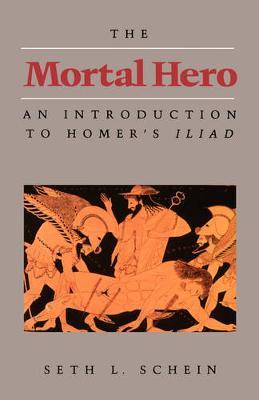The Mortal Hero: An Introduction to Homer's <i>Iliad</i> (Paperback)