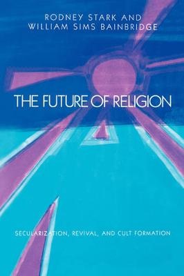 The Future of Religion: Secularization, Revival and Cult Formation (Paperback)